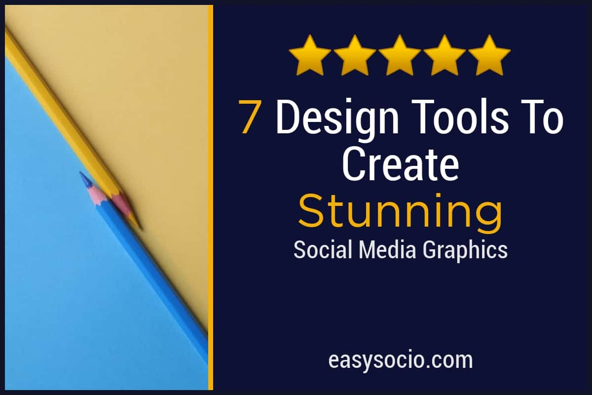 7 Easy To Use Design Tools To Create Stunning Social Media Graphics