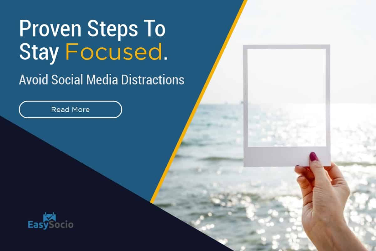 Proven Steps To Stay Focused And Avoid Social Media Distractions