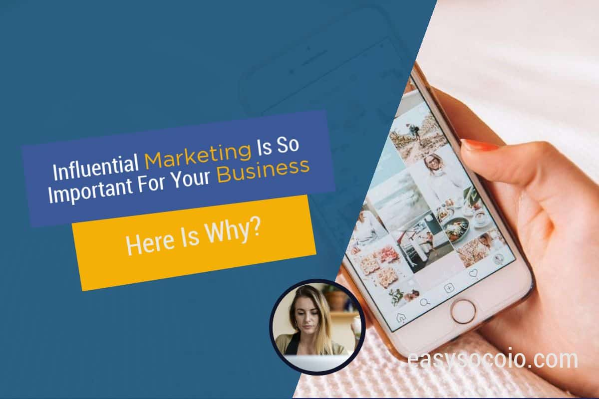 Influential Marketing Is So Important For Your Business – Here is Why