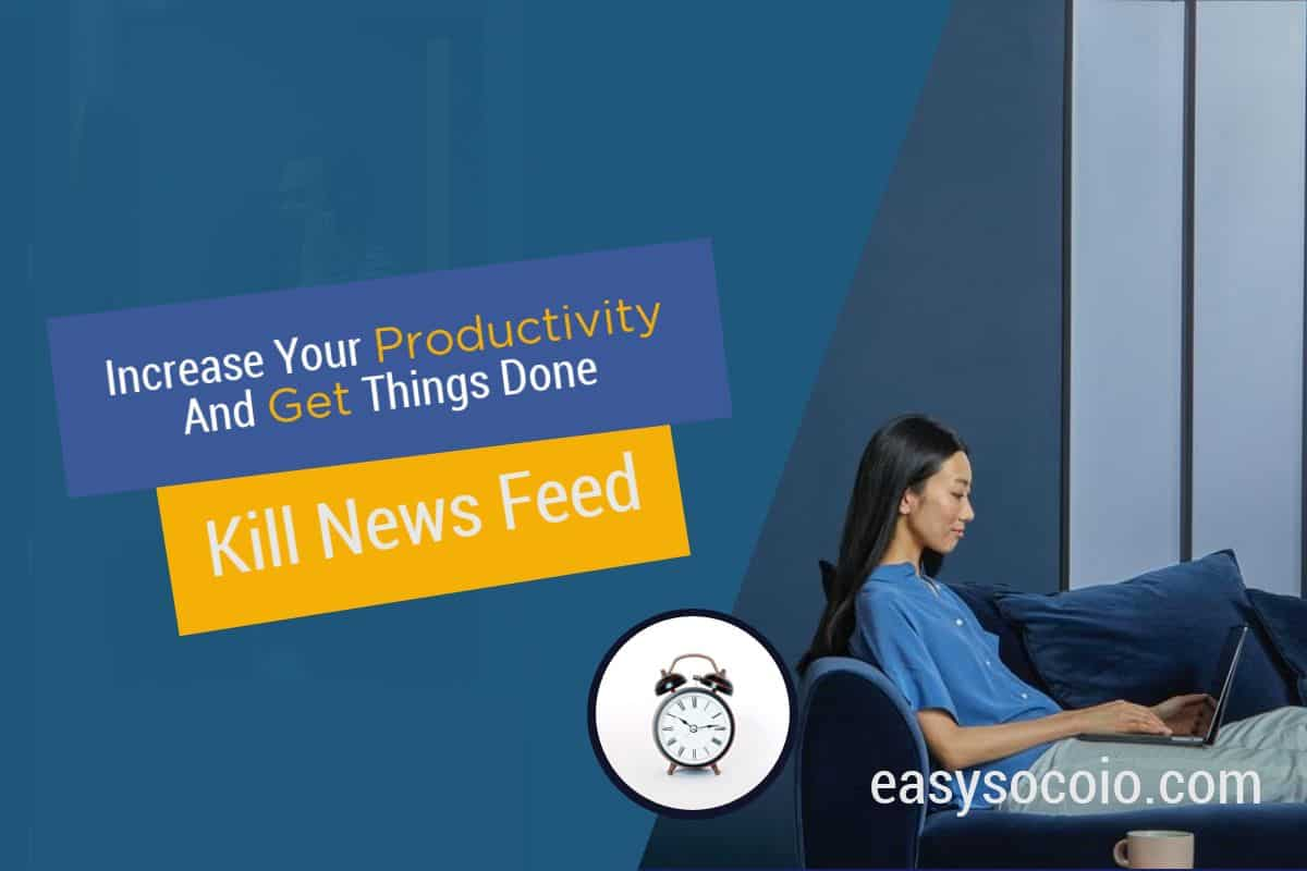 Increase Your Productivity And Get Things Done With Kill News Feed